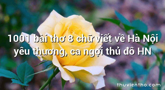 1001 bài thơ 8 chữ viết về Hà Nội yêu thương, ca ngợi thủ đô HN