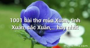 1001 bài thơ mùa Xuân, tình Xuân, sắc Xuân,… hay nhất