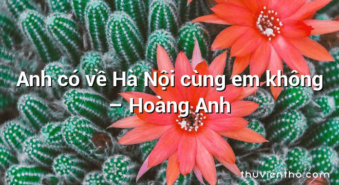 Anh có về Hà Nội cùng em không – Hoàng Anh