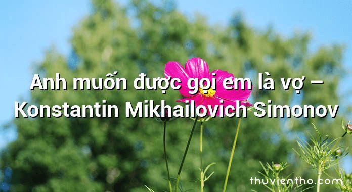 Anh muốn được gọi em là vợ  –  Konstantin Mikhailovich Simonov