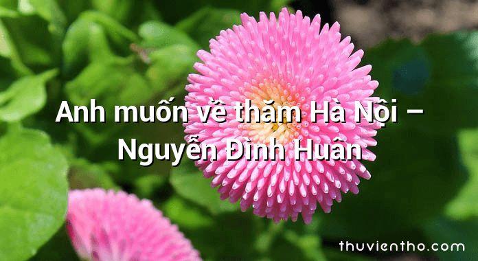 Anh muốn về thăm Hà Nội – Nguyễn Đình Huân