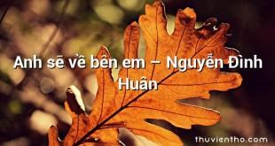Anh sẽ về bên em – Nguyễn Đình Huân