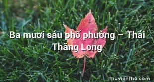 Ba mươi sáu phố phường  –  Thái Thăng Long