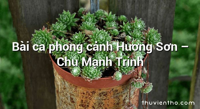 Bài ca phong cảnh Hương Sơn – Chu Mạnh Trinh