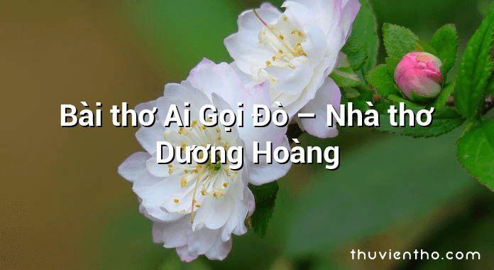 Bài thơ Ai Gọi Đò – Nhà thơ Dương Hoàng