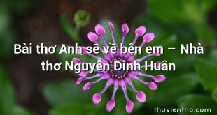 Bài thơ Anh sẽ về bên em – Nhà thơ Nguyễn Đình Huân