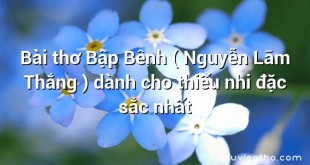 Bài thơ Bập Bênh ( Nguyễn Lãm Thắng ) dành cho thiếu nhi đặc sắc nhất