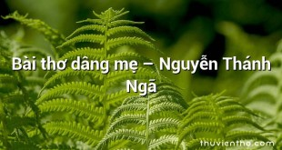Bài thơ dâng mẹ  –  Nguyễn Thánh Ngã