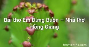 Bài thơ Em Đừng Buồn – Nhà thơ Hồng Giang