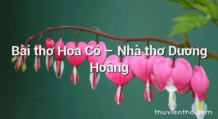 Bài thơ Hoa Cỏ – Nhà thơ Dương Hoàng