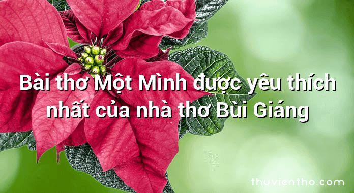 Bài thơ Một Mình được yêu thích nhất của nhà thơ Bùi Giáng