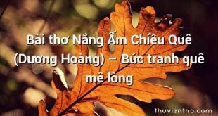 Bài thơ Nắng Ấm Chiều Quê (Dương Hoàng) – Bức tranh quê mê lòng