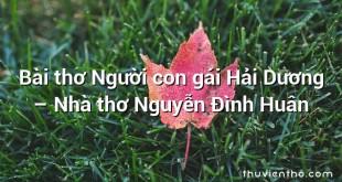 Bài thơ Người con gái Hải Dương – Nhà thơ Nguyễn Đình Huân