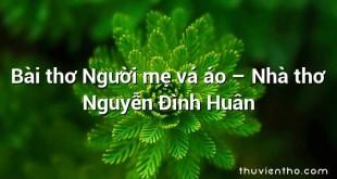 Bài thơ Người mẹ vá áo – Nhà thơ Nguyễn Đình Huân