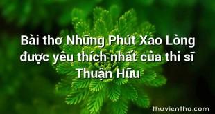 Bài thơ Những Phút Xao Lòng được yêu thích nhất của thi sĩ Thuận Hữu