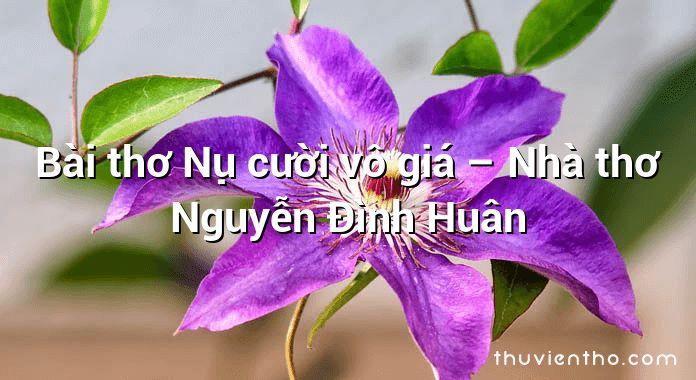Bài thơ Nụ cười vô giá – Nhà thơ Nguyễn Đình Huân