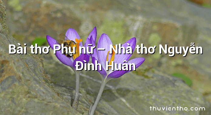 Bài thơ Phụ nữ – Nhà thơ Nguyễn Đình Huân