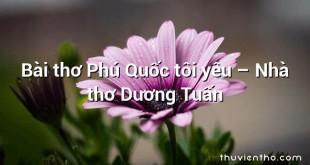 Bài thơ Phú Quốc tôi yêu – Nhà thơ Dương Tuấn