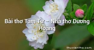 Bài thơ Tâm Tư – Nhà thơ Dương Hoàng