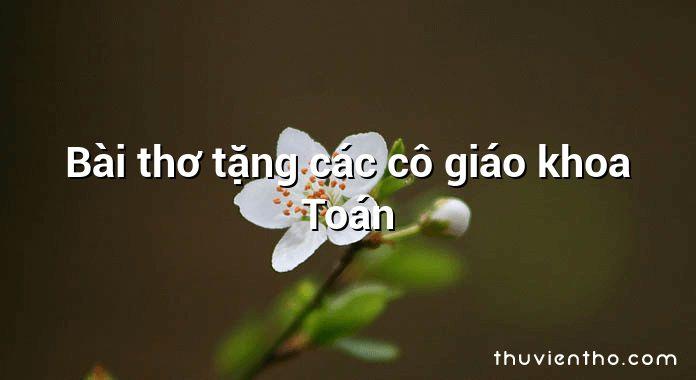 Bài thơ tặng các cô giáo khoa Toán