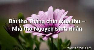 Bài thơ Tháng chín mùa thu – Nhà thơ Nguyễn Đình Huân