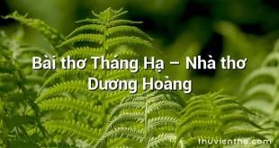 Bài thơ Tháng Hạ – Nhà thơ Dương Hoàng