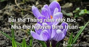 Bài thơ Tháng năm nhớ Bác – Nhà thơ Nguyễn Đình Huân