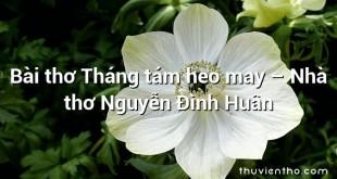 Bài thơ Tháng tám heo may – Nhà thơ Nguyễn Đình Huân
