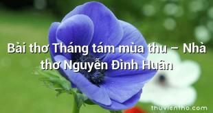Bài thơ Tháng tám mùa thu – Nhà thơ Nguyễn Đình Huân