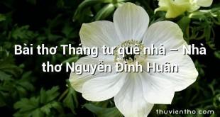 Bài thơ Tháng tư quê nhà – Nhà thơ Nguyễn Đình Huân