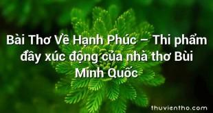 Bài Thơ Về Hạnh Phúc – Thi phẩm đầy xúc động của nhà thơ Bùi Minh Quốc