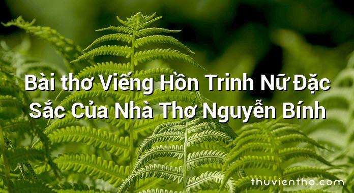 Bài thơ Viếng Hồn Trinh Nữ Đặc Sắc Của Nhà Thơ Nguyễn Bính