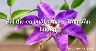 Bài thu ca cuối cùng  –  Trần Văn Lương