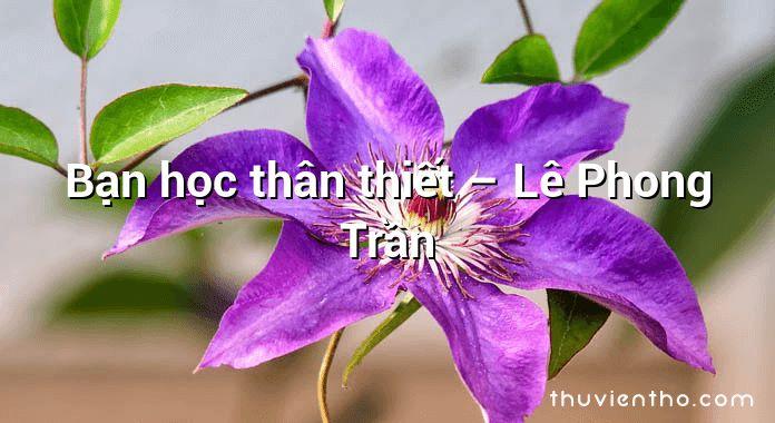 Bạn học thân thiết – Lê Phong Trần