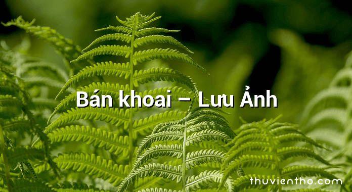 Bán khoai – Lưu Ảnh