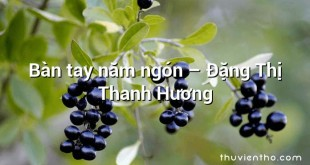 Bàn tay năm ngón  –  Đặng Thị Thanh Hương
