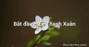 Bắt đầu  –  Lê Thanh Xuân