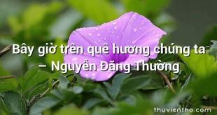 Bây giờ trên quê hương chúng ta  –  Nguyễn Đăng Thường