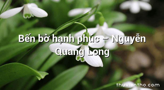 Bến bờ hạnh phúc – Nguyễn Quang Long