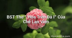 """BST Thơ """" Hoa Trên Đá I"""" Của Chế Lan Viên"""