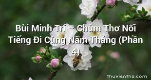 Bùi Minh Trí – Chùm Thơ Nổi Tiếng Đi Cùng Năm Tháng (Phần 4)