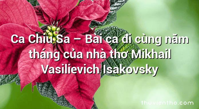 Ca Chiu Sa – Bài ca đi cùng năm tháng của nhà thơ Mikhail Vasilievich Isakovsky