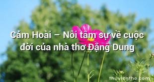 Cảm Hoài – Nỗi tâm sự về cuộc đời của nhà thơ Đặng Dung