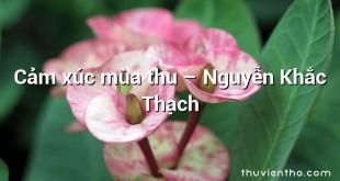 Cảm xúc mùa thu  –  Nguyễn Khắc Thạch
