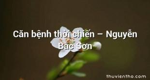 Căn bệnh thời chiến  –  Nguyễn Bắc Sơn