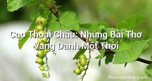 Cao Thoại Châu: Những Bài Thơ Vang Danh Một Thời