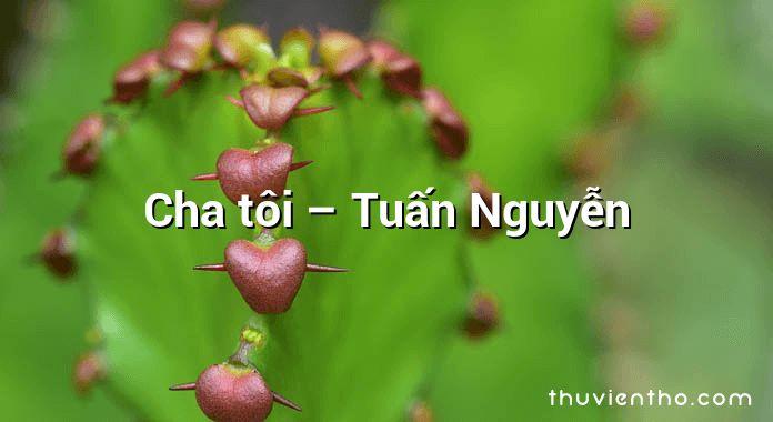 Cha tôi – Tuấn Nguyễn