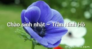 Chào sinh nhật  –  Trần Ninh Hồ