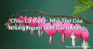 Châu La Việt – Nhà Thơ Của Những Người Lính Cách Mạng