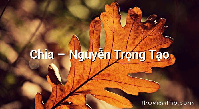 Chia – Nguyễn Trọng Tạo